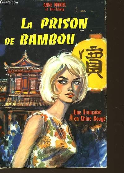 LA PRISON DE BAMBOU - UNE FRANCAISE EN CHINE ROUGE