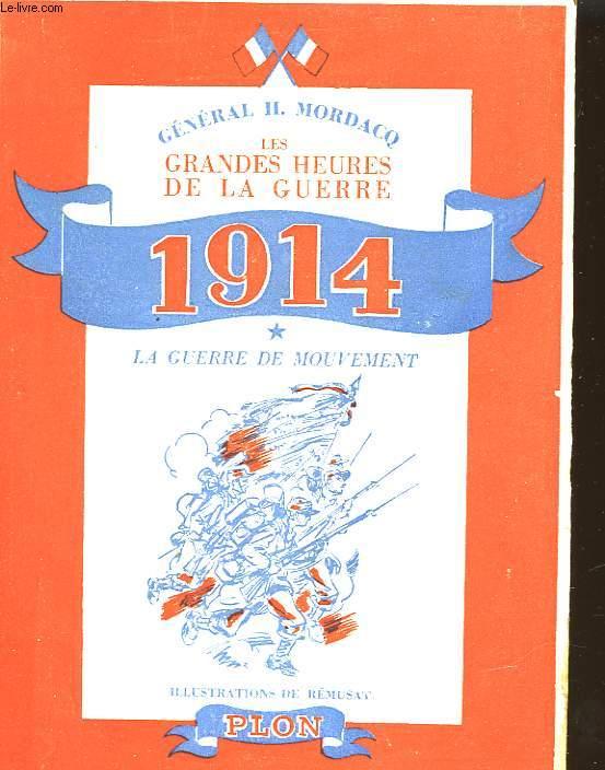 LES GRANDES HEURES DE LA GUERRE - 1914 - LA GUERRE DE MOUVEMENT