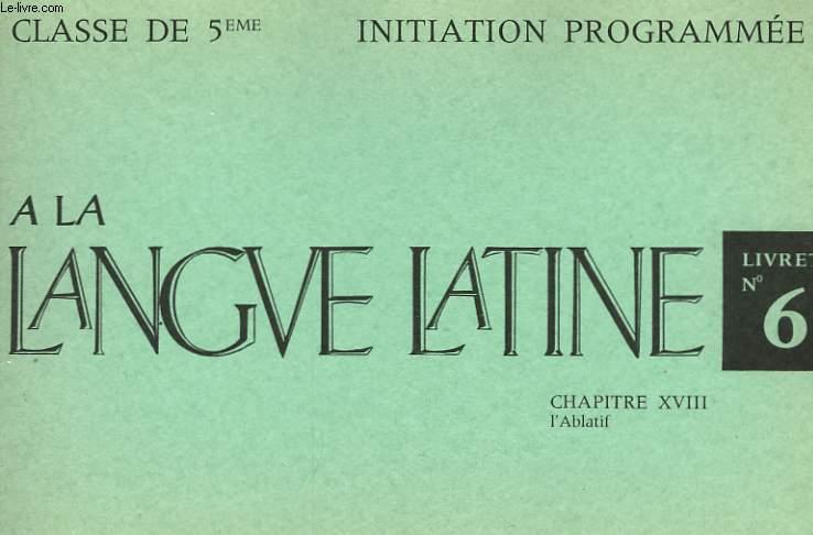 INITIATION PROGRAMMEE A LA LANGUE LATINE - LIVRET N° 6 - CLASSE DE 5°