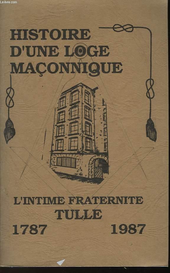 HISTOIRE D'UNE LOGE MACONNIQUE - L'INTIME FRATERNITE TULLE 1798-1987