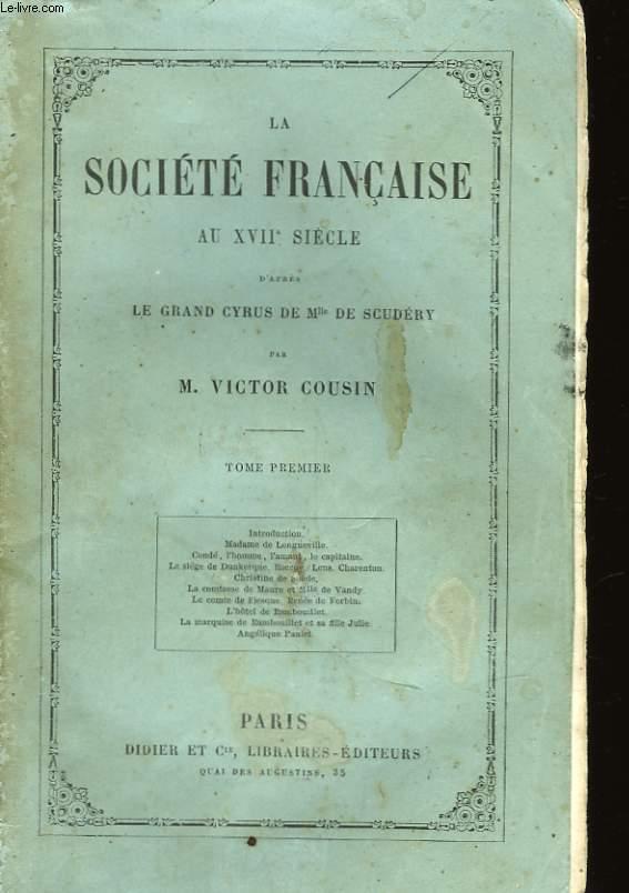 LA SOCIETE FRANCAISE AU XVII° SIECLE - D'APRES LE GRAND CYRUS DE Mlle DE SCUDERY - TOME PREMIER
