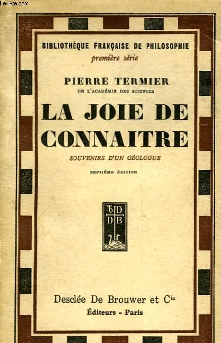 LA JOIR DE CONNAITRE - SUITE DE - A LA GLOIRE DE LA TERRE SOUVENIRS D'UN GEOLOGUE