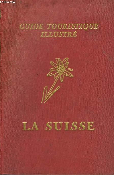 LA SUISSE - GUIDE TOURISTIQUE ILLUSTRE