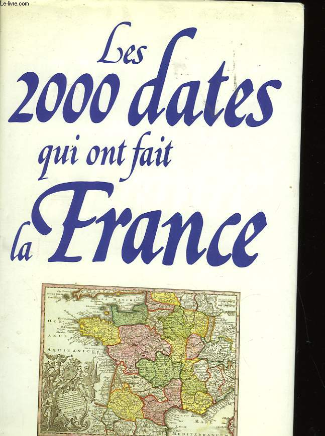 LES 2000 DATES QUI ONT FAIT LA FRANCE 987-1987