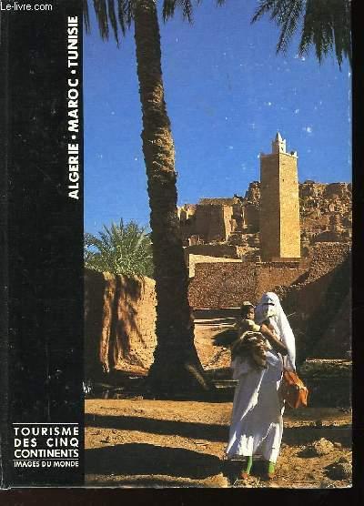TOURISME DES CINQ CONTINENTS - IMAGES DU MONDE - ALGERIE - MAROC - TUNISIE