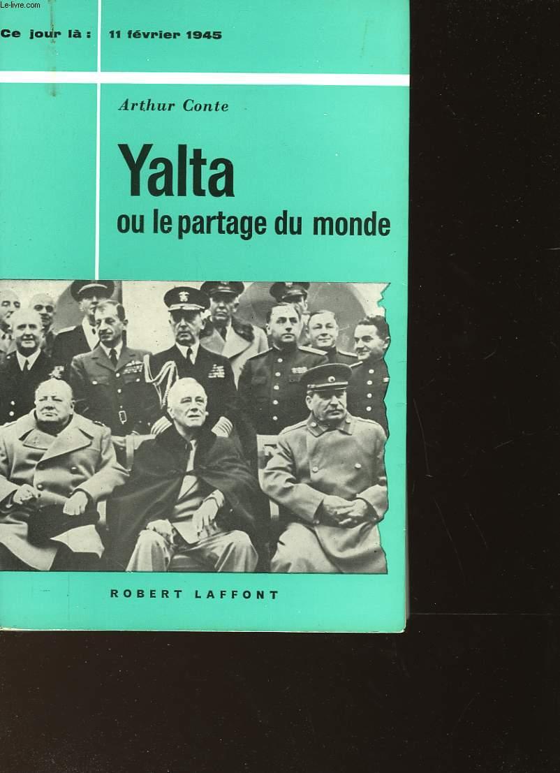 YALTA OU LE PARTAGE DU MONDE - 11 FEVRIER 1945