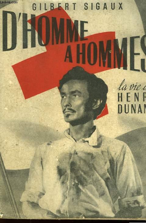 D'HOMME A HOMMES - LA VIE D'HENRI DUNANT