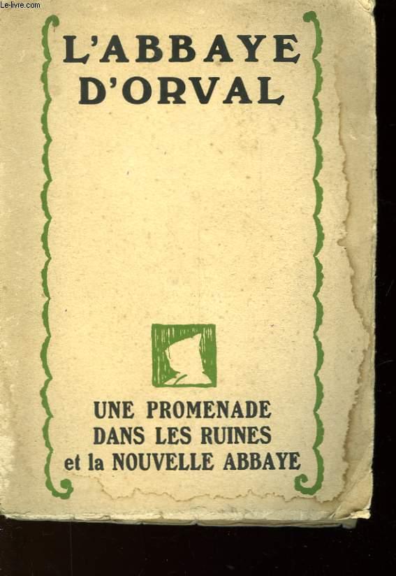 ORVAL UNE PROMENADE DANS LES RUINES ET LA NOUVELLE ABBAYE D'ORVAL