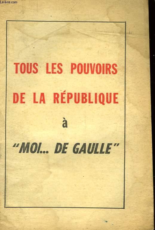 TOUS LES POUVOIRS DE LA REPUBLIQUE A