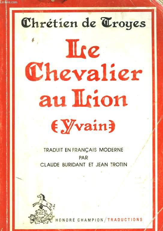 CHRETIEN DE TROYE - LE CHEVALIER AU LION (YVAIN)