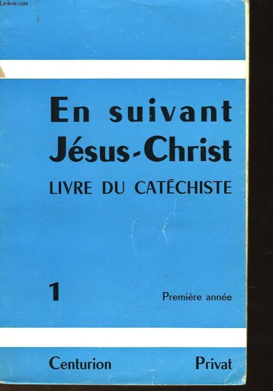 EN SUIVANT JESUS-CHRIST - LIVRE DU CATECHISTE - PREMIERE ANNEE