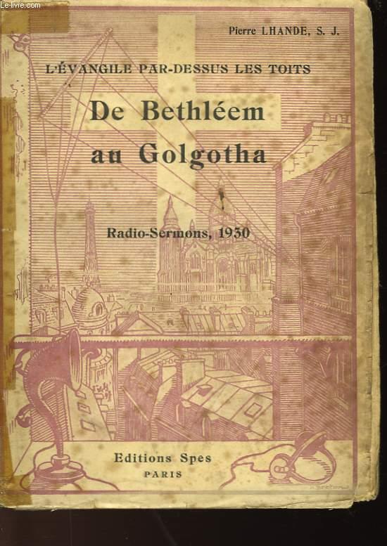 L'EVANGILE PAR-DESSUS LE TOITS - DE BETHLEEM AU GOLGOTHA