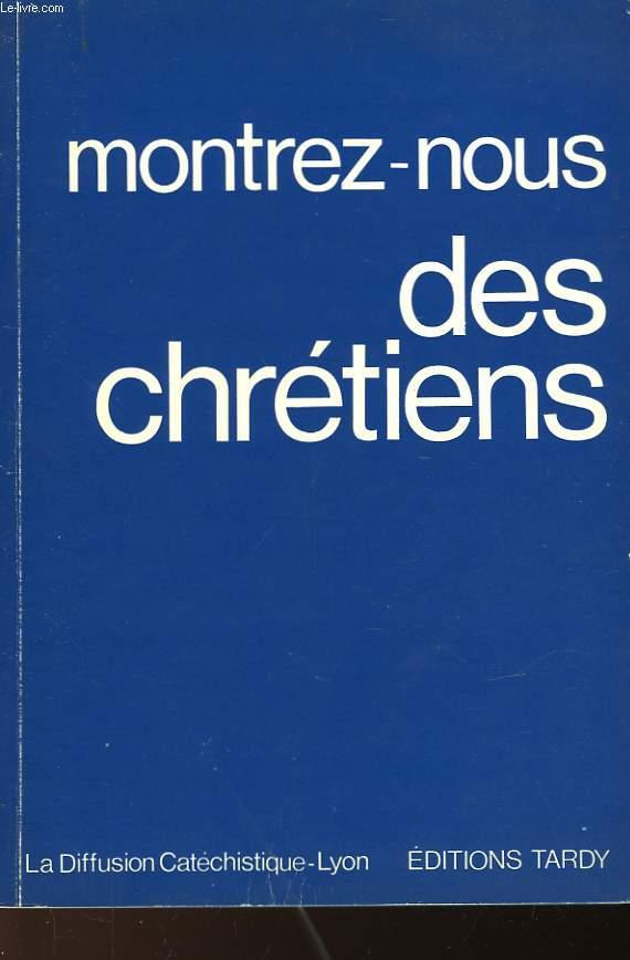 MONTREZ-NOUS DES CHRETIENS
