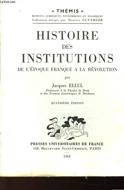 HISTOIRE DES INSTITUTIONS DE L'EPOQUE FRANQUE A LA REVOLUTION