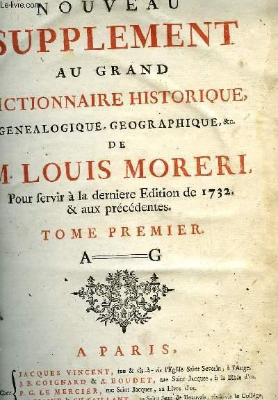 NOUVEAU SUPPLEMENT AU GRAND DICTIONNAIRE HISTORIQUE GENEALOGIEQUE, GEOGRAPHIQUE, & C. - TOME PREMIER DE A à G