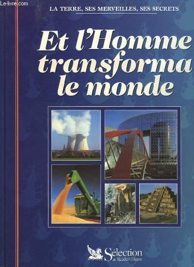 ET L'HOMME TRANSFORMA LE MONDE