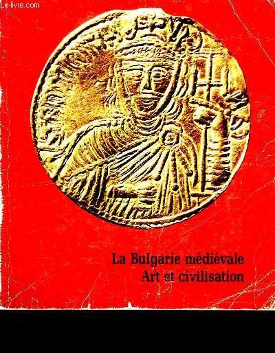 LA BULGARIE MEDIEVALE - ART ET CIVILISATION