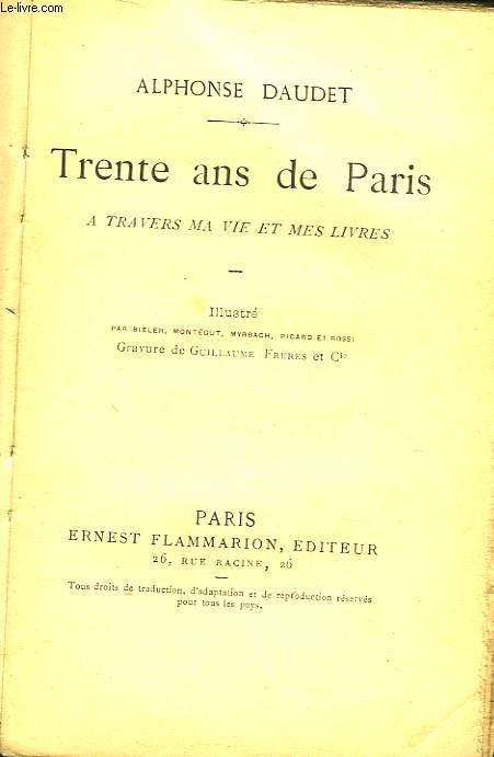 TRENTE ANS DE PARIS - A TRAVERS A VIE ET MES LIVRES