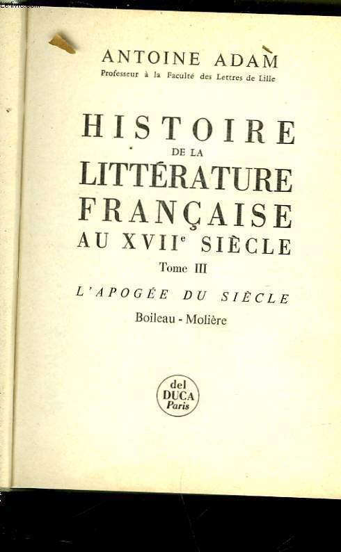HISTOIRE DE LA LITTERATURE FRANCAISE AU XVII° SIECLE - TOME III - L'APOGEE DU SIECLE - BOILEAU - MOLIERE