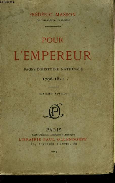 POUR L'EMPEREUR - PAGES D'HISTOIRE NATIONALE 1796 - 1821