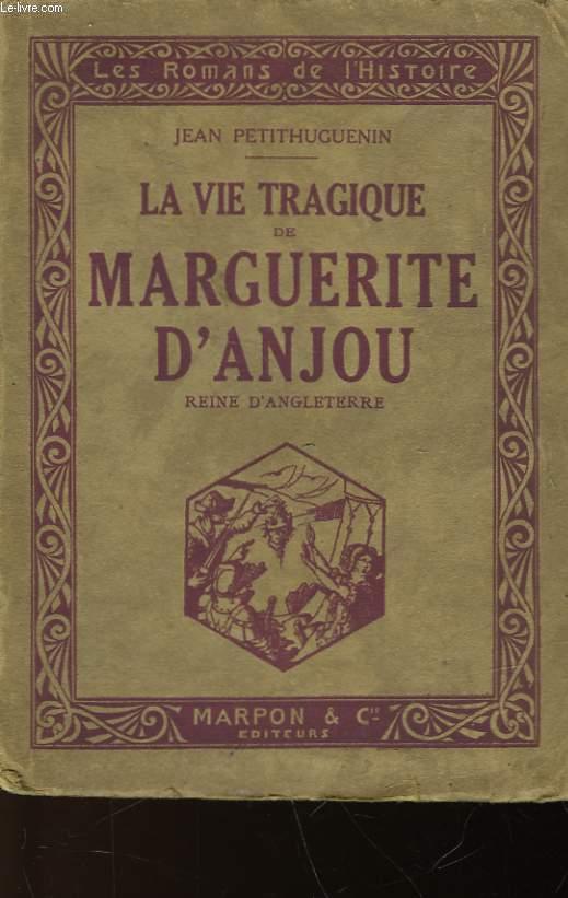 LA VIE TRAGIQUE DE MARGUERITE D'ANJOU