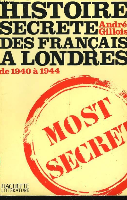 HISTOIRE SECRETE DES FRANCAIS A LONDRES - DE 1940 A 1944