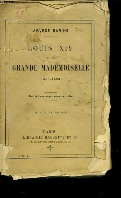 LUIS XIV ET LA GRANDE MADEMOISELLE - 1652 - 1693