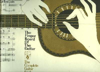 THE FINGER BOARD OF THE GUITAR - THE COMPLETE GUITAR SCALE MANUAL