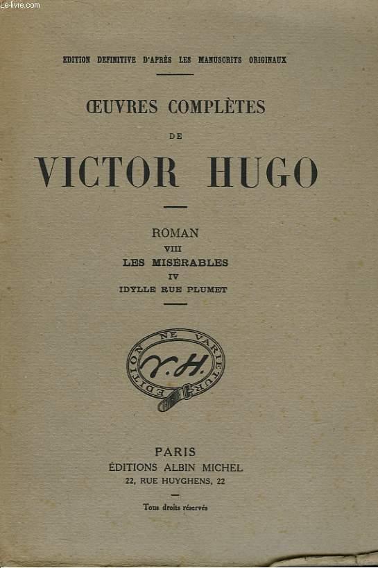 OEUVRES COMPLETES DE VICTOR HUGO - ROMAN VIII - LES MISERABLES IV - L'IDYLLE RUE PLUMET ET L'EPOPEE RUE SAINT-DENIS