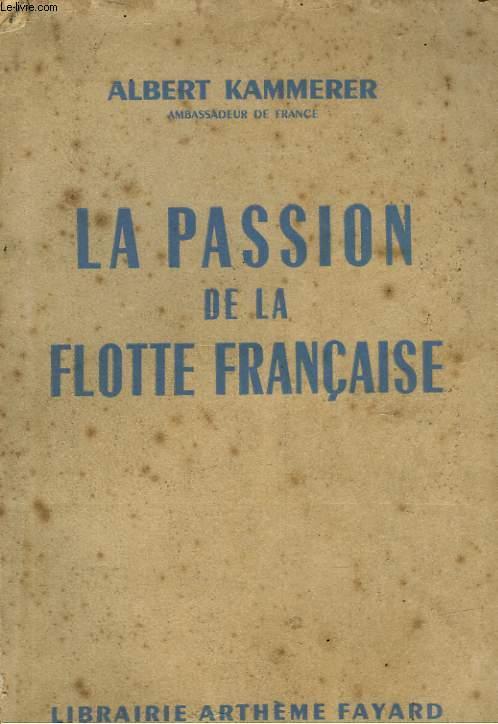LA PASSION DE LA FLOTTE FRANCAISE - DE MERS EL-KEBIR A TOULON