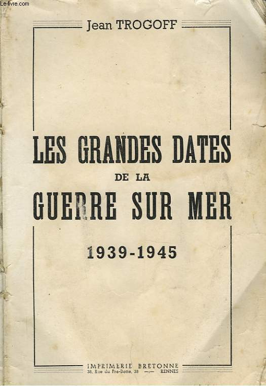 LES GRANDES DATES DE LA GUERRE SUR MER - 1939-1945