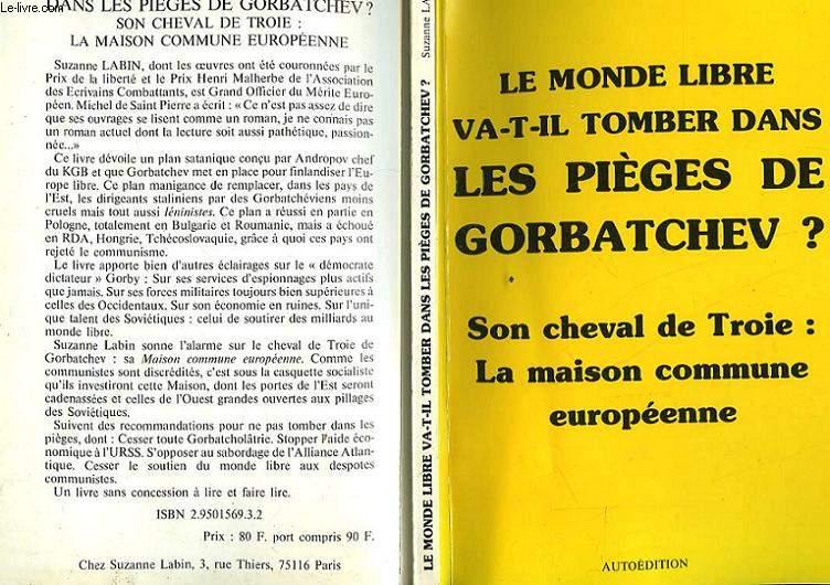 LE MONDE LIBRE VA-T-IL TOMBER DANS LES PIEGES DE GORBATCHEV?