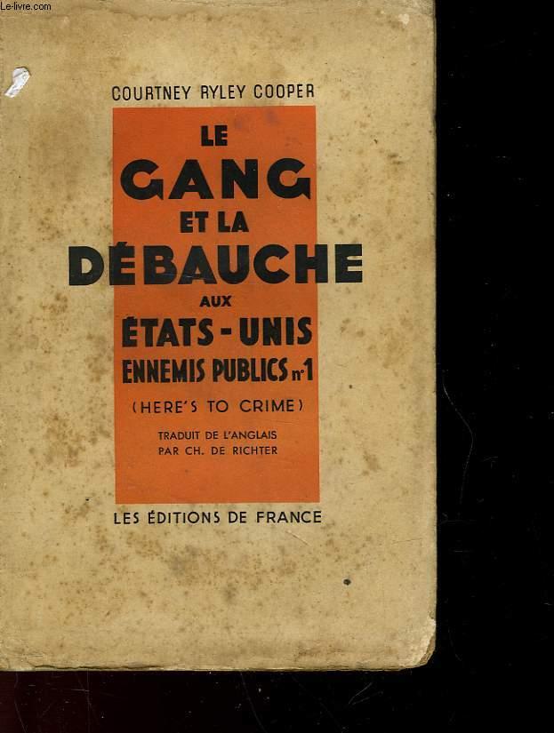 LE GANG ET LA DEBAUCHE AUX ETATS-UNIS - ENNEMIS PUBLICS N°1 - HERE'S TO CRIME