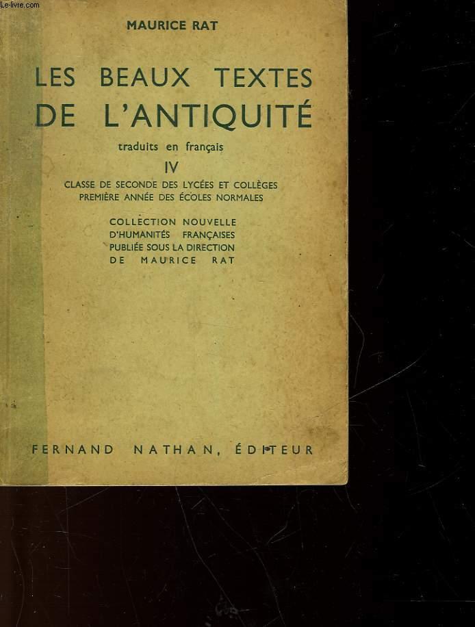 LES BEAUX TEXTES DE L'ANTIQUITE - IV - CLASSES DE SECONDE DES LYCEES ET COLLEGES PREMIERE ANNEE DES ECOLES NORMALES