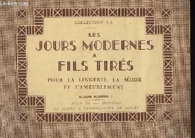 LES JOURS MODERNES A FILS TIRES - POUR LA LINGERIE, LA MODE, ET L'AMEUBLEMENT - ALBUM N°1