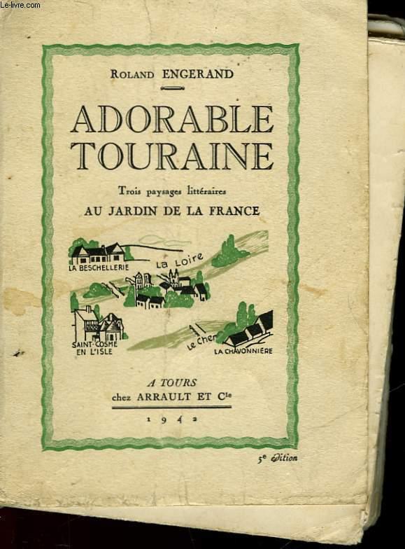 ADORABLE TOURRAINE - TROIS PAYSAGES LITTERAIRES AU JARDIN DE LA FRANCE