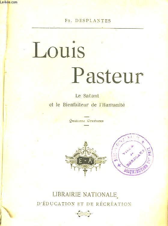 LOUIS PASTEUR - LE SAVANT ET LE BIENFAITEUR DE L'HUMANITE