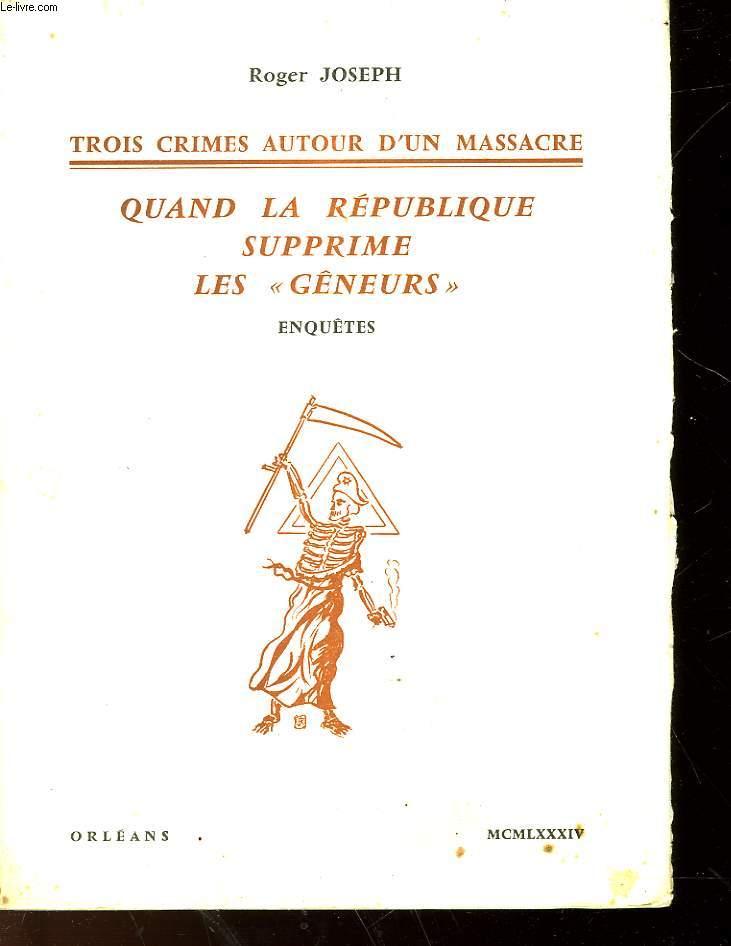 TROIS CRIMES AUTOUR D'UN MASSACRE - QUAND LA REPUBLIQUE SUPPRIME LES GENEURS - ENQUETES