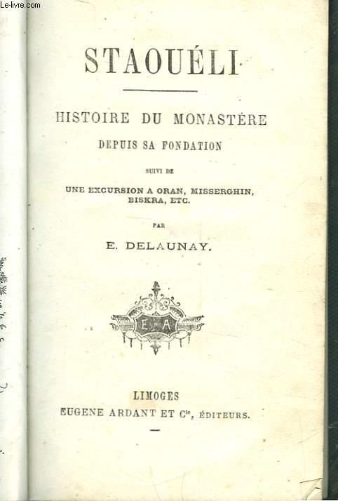 STAOUELI - HISTOIRE DU MONASTERE DEPUIS SA FONDATION - SUIVI DE  UNE ECURSION A ORAN, MISSERGHIN, BISKRA, ETC.