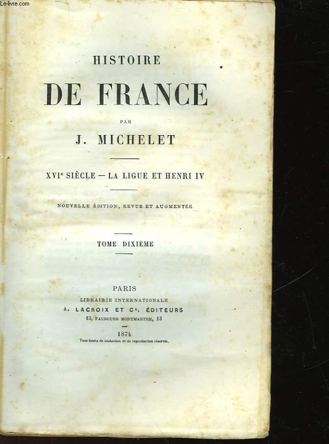 HISTOIRE DE FRANCE - TOME 10 - XVI° - LA LIGUE ET HENRI IV