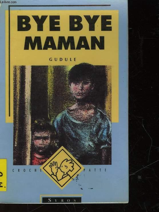 BYE, BYE MAMAN
