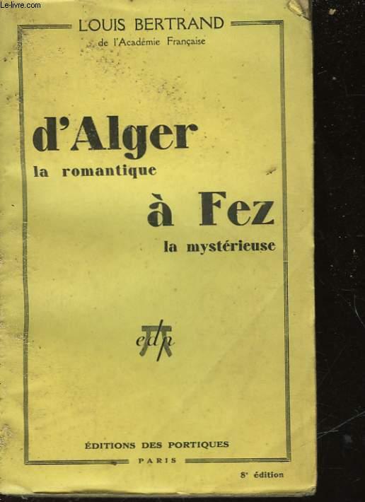 D'ALGER LA ROMANTIQUE A FEZ LA MYSTERIEUSE