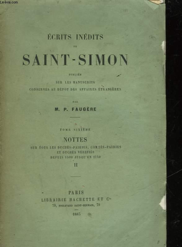 ECRITS INEDITS DE SAINT-SIMON - TOME 6 - NOTTES SUR TOUS LES DUCHES-PRAIRIES, COMTES-PRAIRIES ET DUCHES VERIFIES DEPUIS 1500 JUSQU'EN 1750 - TOME II