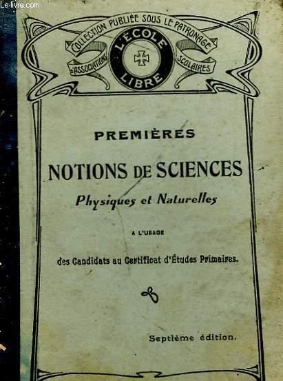 PREMIERES NOTIONS DE SCIENCES PHYSIQUES ET NATURELLES - A L'USAGE DES CANDIDATS AU CERTIFICAT D'ETUDE PRIMAIRES