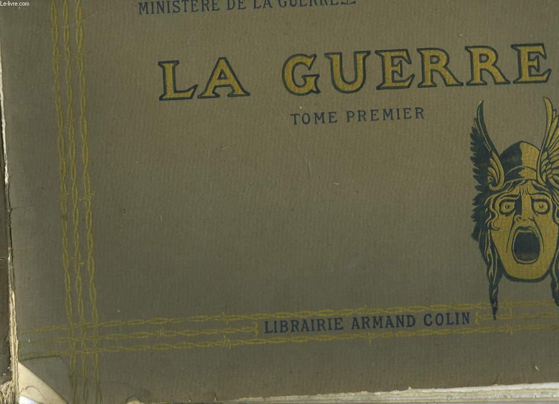 LA GUERRE - DOCUMENTS DE LA SECTION PHOTOGRAPHIQUE DE L'ARMEE - TOME PREMIER