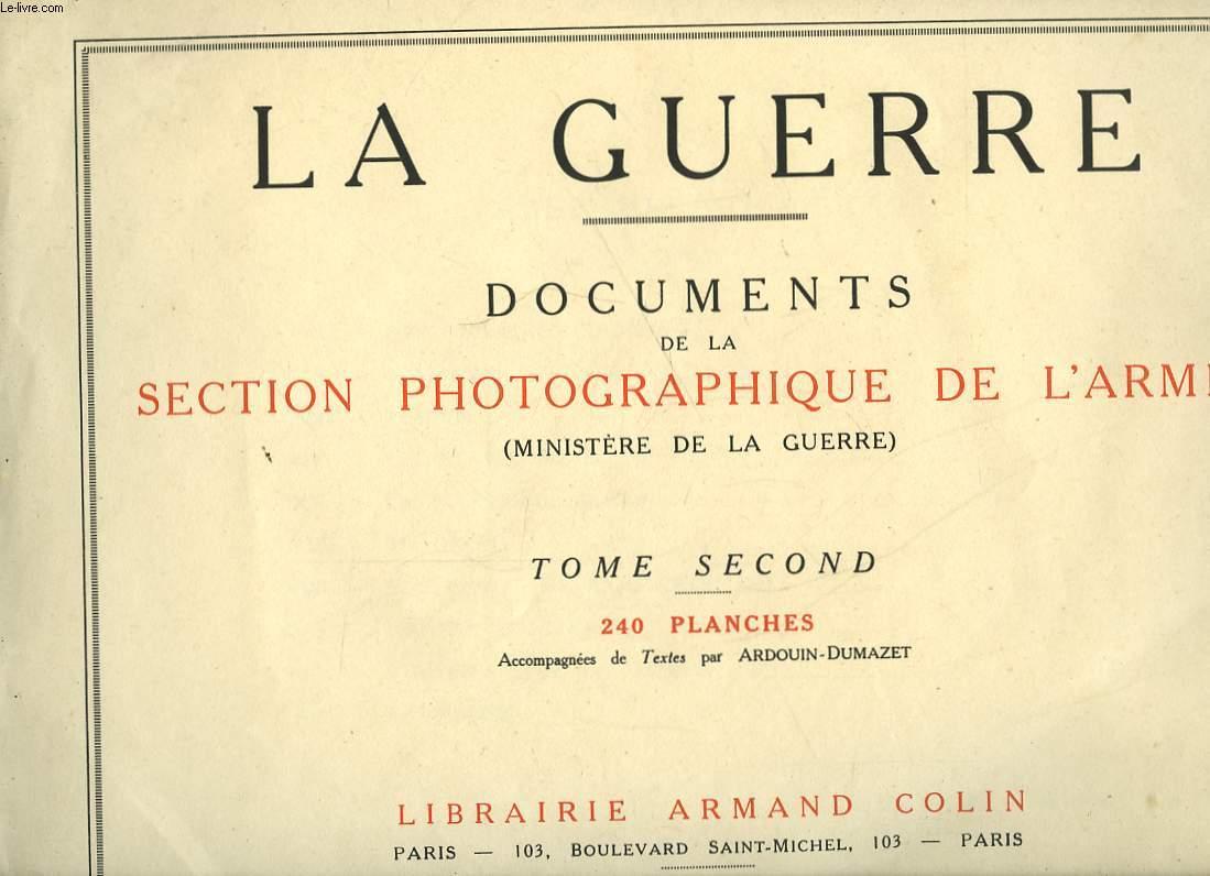 LA GUERRE - DOCUMENTS DE LA SECTION PHOTOGRAPHIQUE DE L'ARMEE - TOME SECOND