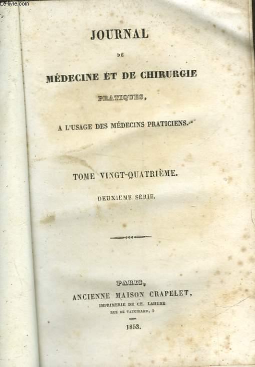 JOURNAL DE MEDECINE ET DE CHIRURGIE PRATIQUES - A L'USAGE DES MEDECINS PRATICIENS - TOME 24