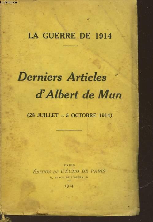 LA GUERRE DE 1914 - DERNIERS ARTICLES D'ALBERT DE MUN - 28 JUILLET - 5 OCTOBRE 1914