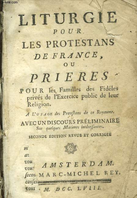 LITURGIE POUR LES PROTESTANTS DE FRANCE OU PRIERES POUR LES FAMILLES DES FIDELES PRIVES DE L'EERCICE PUBLIC DE LEUR RELIGION - A L'USAGE DES PROTESTANTS DE CE ROYAUME