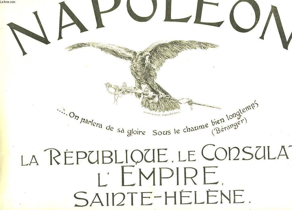NAPOLEON - LA REPUBLIQUE, LE CONSULAT, L'EMPIRE SAINTE-HELENE